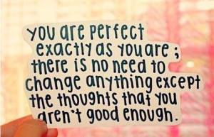 You are perfect exactly as you are ....